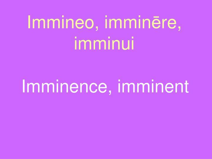 Immineo, immin