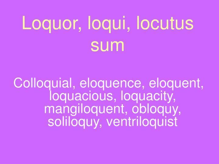 Loquor, loqui, locutus sum