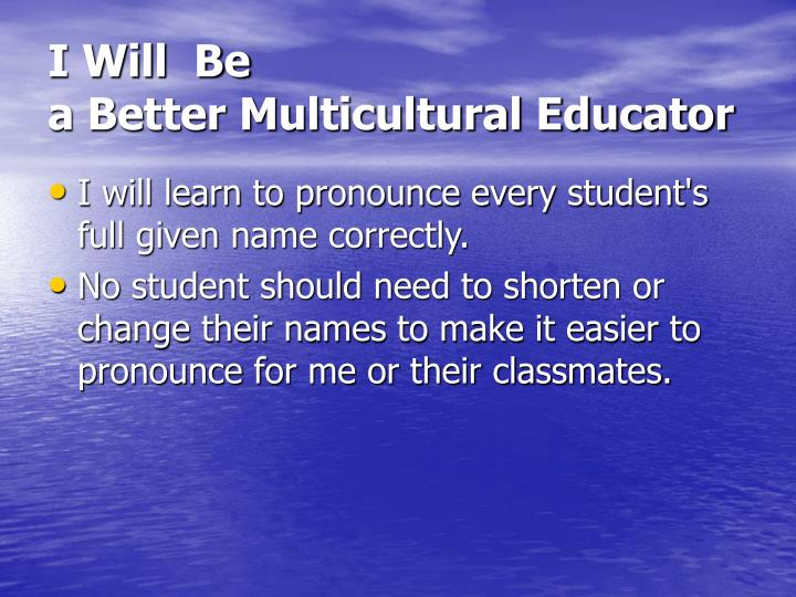 I will be a better multicultural educator