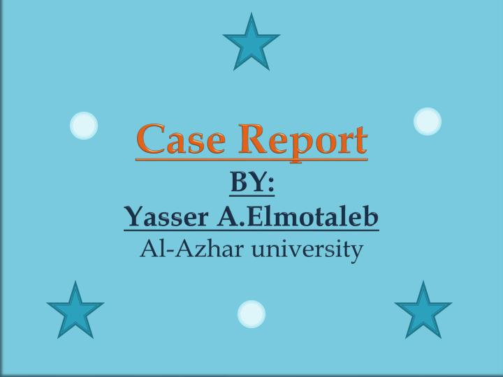 Case report by yasser a elmotaleb al azhar university