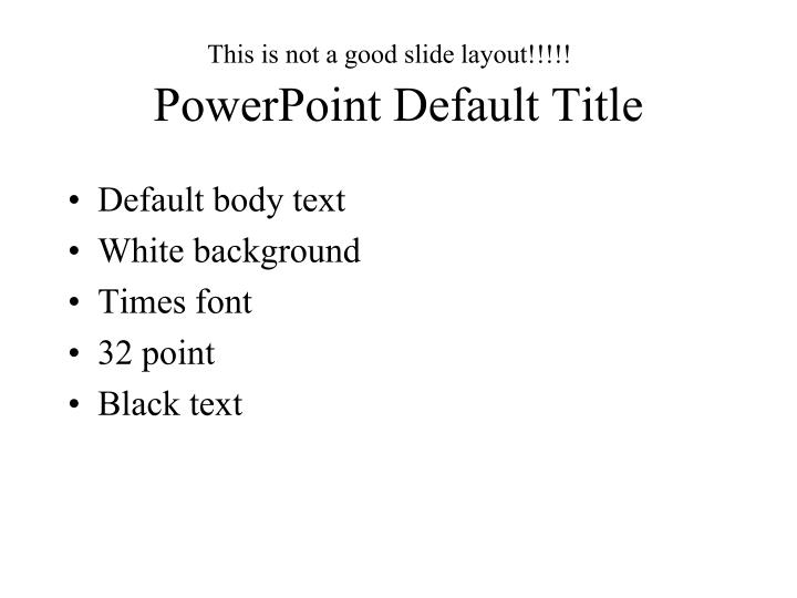 This is not a good slide layout!!!!!