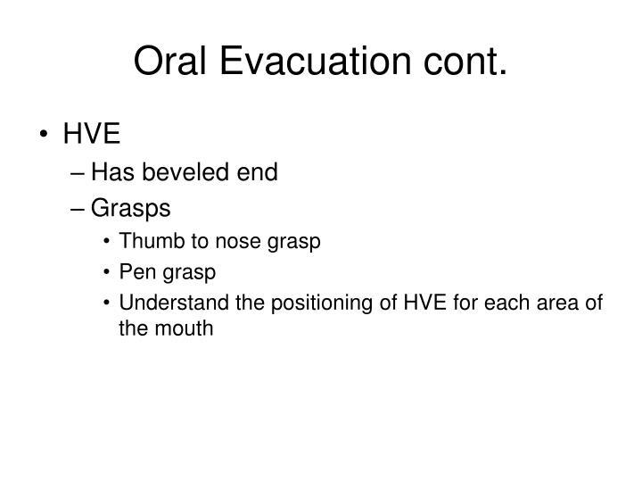 Oral Evacuation cont.