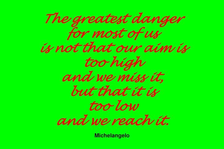 The greatest danger