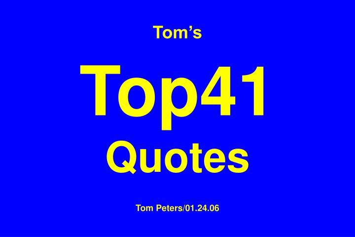 Tom s top41 quotes tom peters 01 24 06