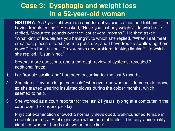 Case 3:  Dysphagia and weight loss        	in a 52-year-old woman