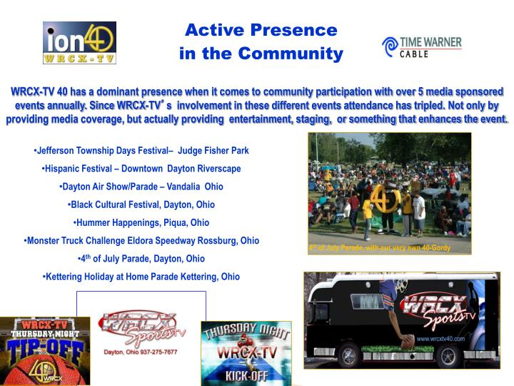 WRCX-TV 40 has a dominant presence when it comes to community participation with over 5 media sponsored  events annually. Since WRCX-TV