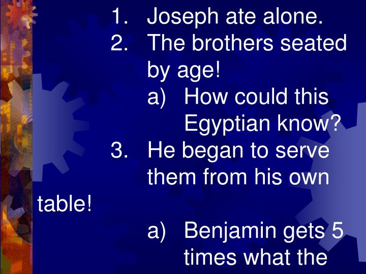 1.Joseph ate alone.