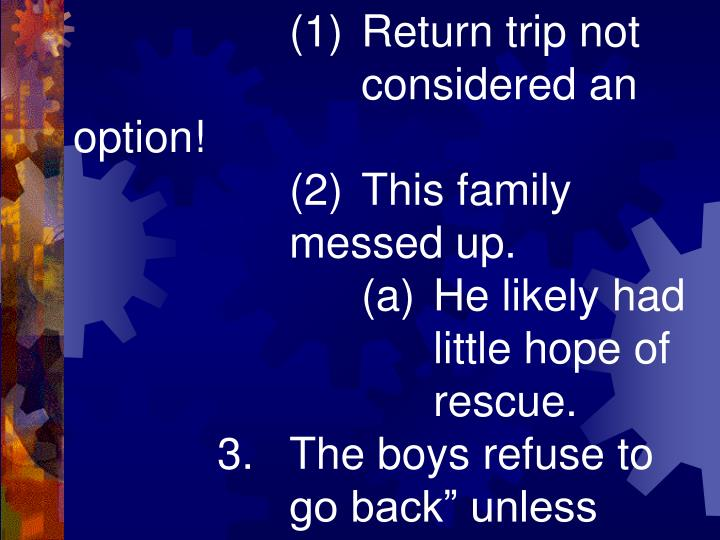 (1)Return trip not considered an option!