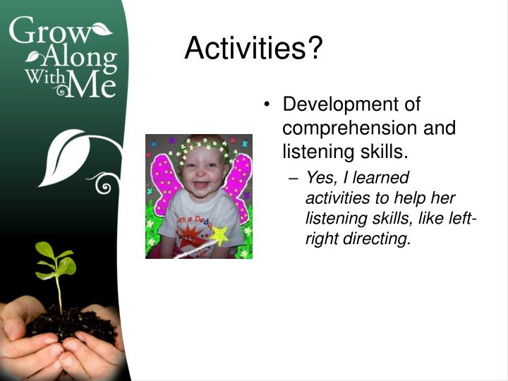 Development of comprehension and listening skills.