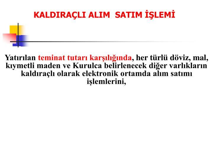 KALDIRAÇLI ALIM  SATIM İŞLEMİ