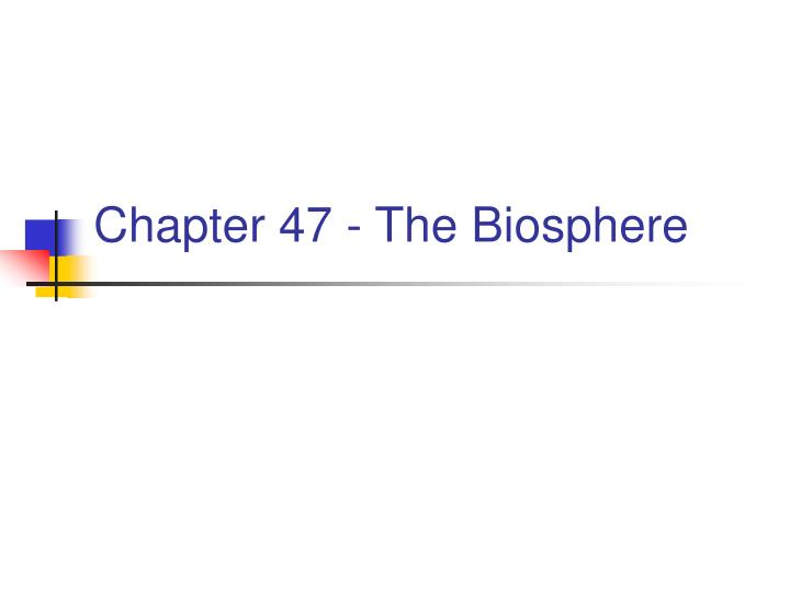 Chapter 47 - The Biosphere
