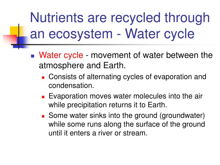 Nutrients are recycled through an ecosystem - Water cycle