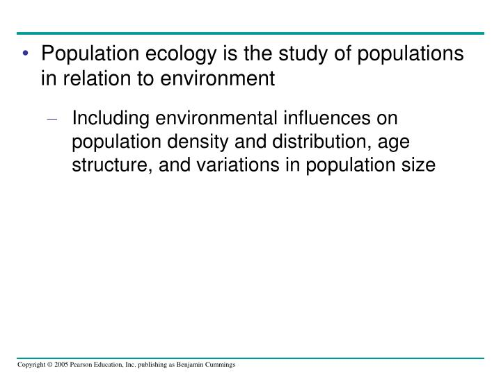 Population ecology is the study of populations in relation to environment