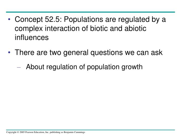 Concept 52.5: Populations are regulated by a complex interaction of biotic and abiotic influences