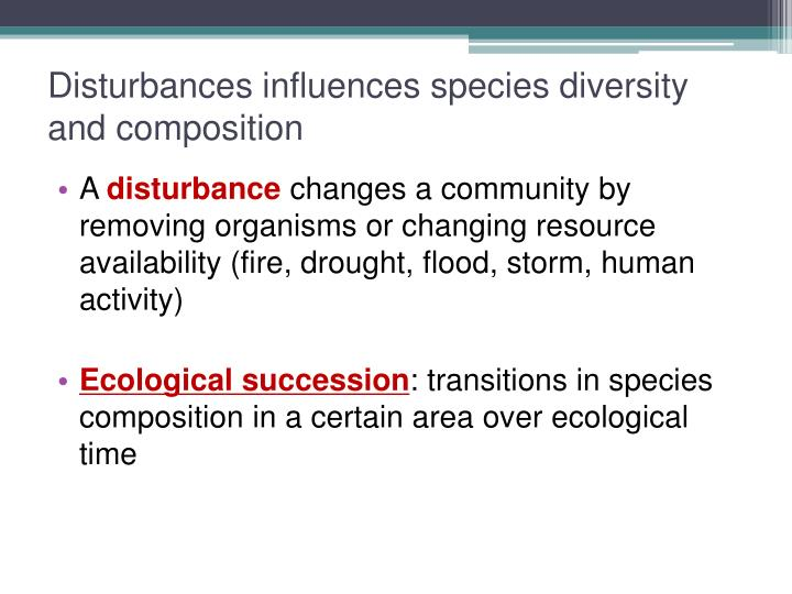 Disturbances influences species diversity and composition