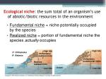 ecological niche the sum total of an organism s use of abiotic biotic resources in the environment