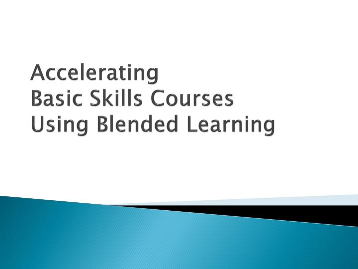 Accelerating basic skills courses using blended learning