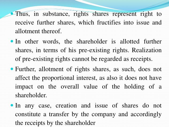 Thus, in substance, rights shares represent right to receive further shares, which fructifies into issue and allotment thereof.