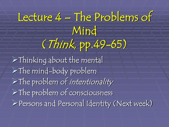 Lecture 4 – The Problems of Mind
