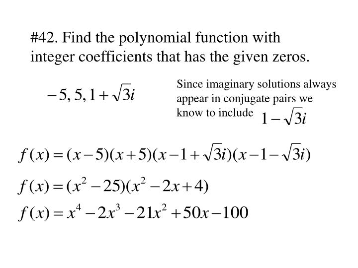 #42. Find the polynomial function with integer coefficients that has the given zeros.