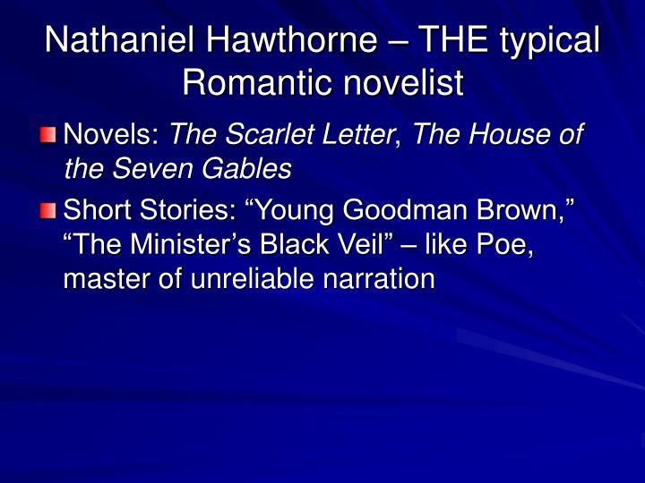 Nathaniel Hawthorne – THE typical Romantic novelist
