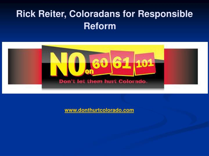 Rick Reiter, Coloradans for Responsible Reform
