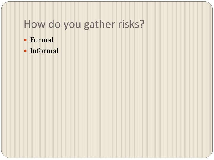 How do you gather risks?