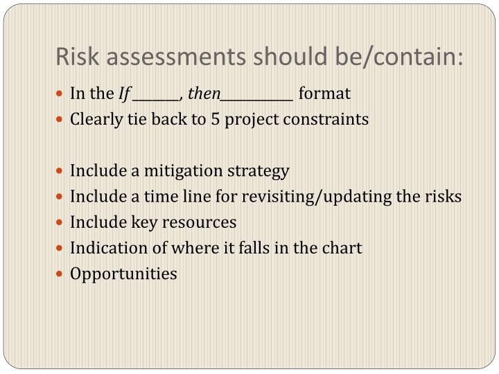 Risk assessments should be/contain:
