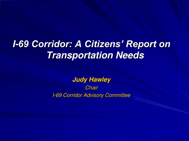 I-69 Corridor: A Citizens' Report on Transportation Needs