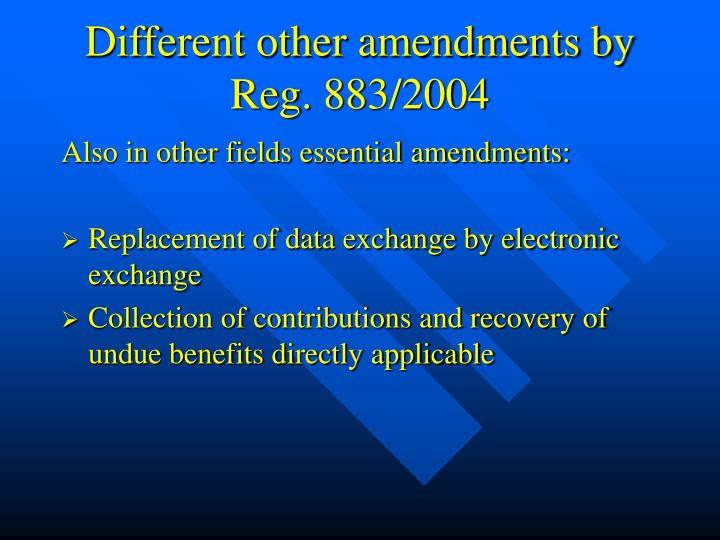 Different other amendments by Reg. 883/2004