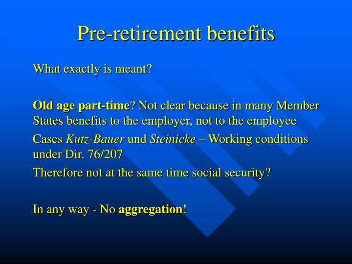 Pre-retirement benefits