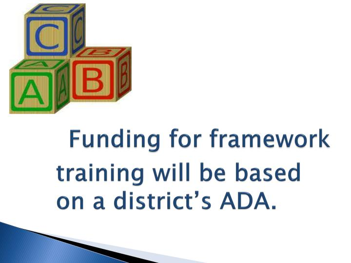 Funding for framework training will be based