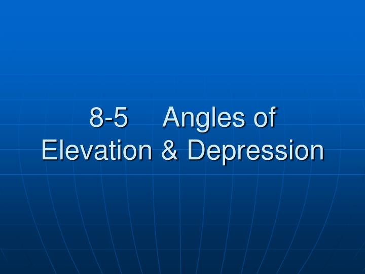 8 5 angles of elevation depression