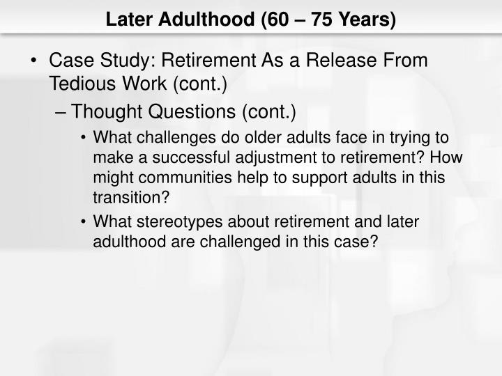 middle adulthood case study Free coursework on late adulthood  the idea of the case study  states that, a good case can be made that it is young adulthood and not middle age.
