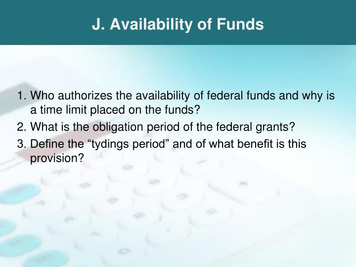 J. Availability of Funds