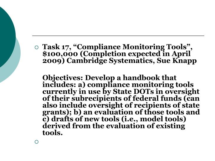 "Task 17, ""Compliance Monitoring Tools"", $100,000 (Completion expected in April 2009) Cambridge Systematics, Sue Knapp"