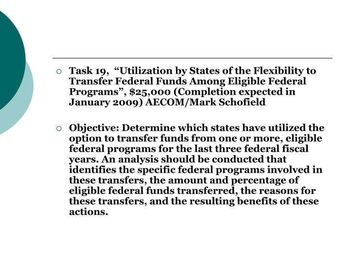 "Task 19,  ""Utilization by States of the Flexibility to Transfer Federal Funds Among Eligible Federal Programs"", $25,000 (Completion expected in January 2009) AECOM/Mark Schofield"