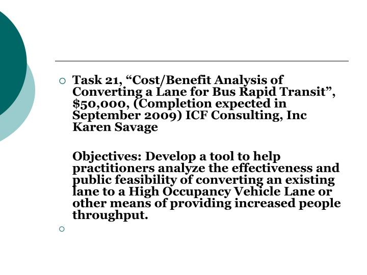 "Task 21, ""Cost/Benefit Analysis of Converting a Lane for Bus Rapid Transit"", $50,000, (Completion expected in September 2009) ICF Consulting, Inc  Karen Savage"