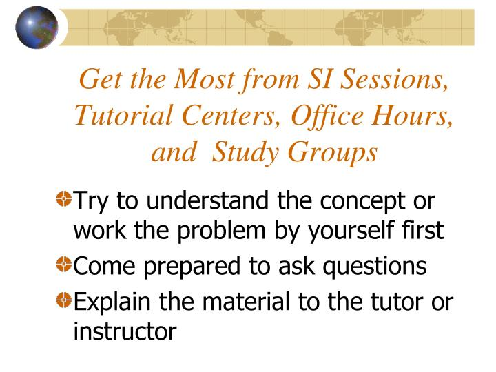 Get the Most from SI Sessions, Tutorial Centers, Office Hours,