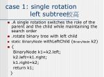 case 1 single rotation left subtree