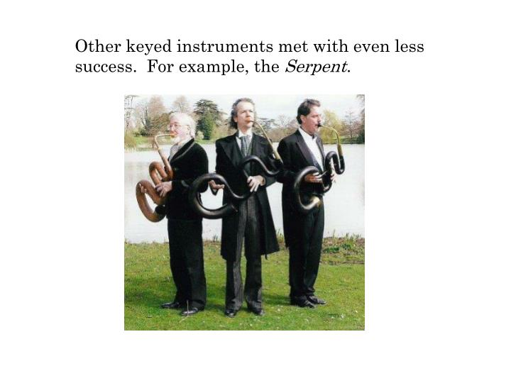 Other keyed instruments met with even less