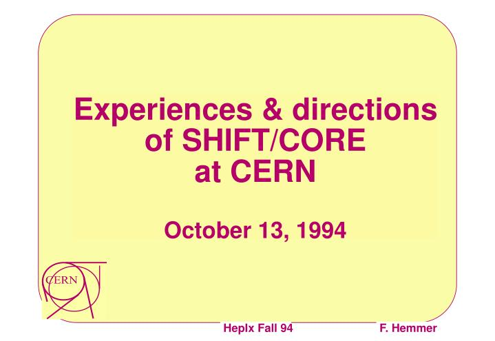 Experiences directions of shift core at cern october 13 1994