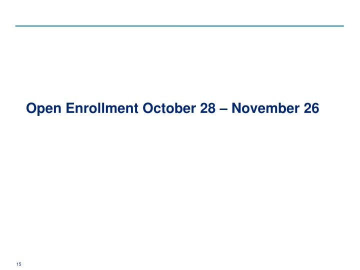 Open Enrollment October 28 – November 26