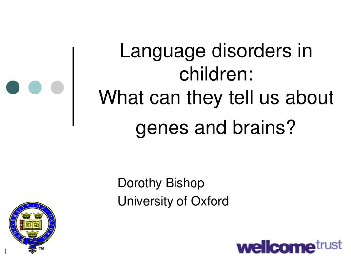 Language disorders in children what can they tell us about genes and brains