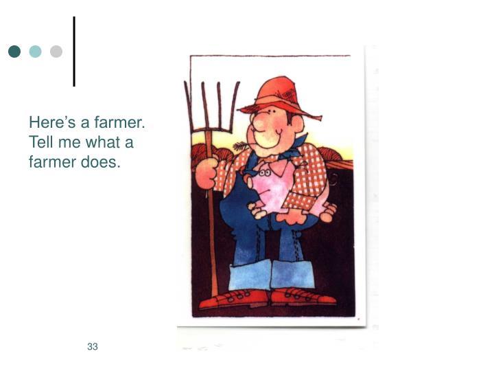 Here's a farmer.