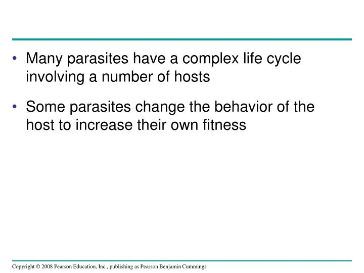 Many parasites have a complex life cycle involving a number of hosts