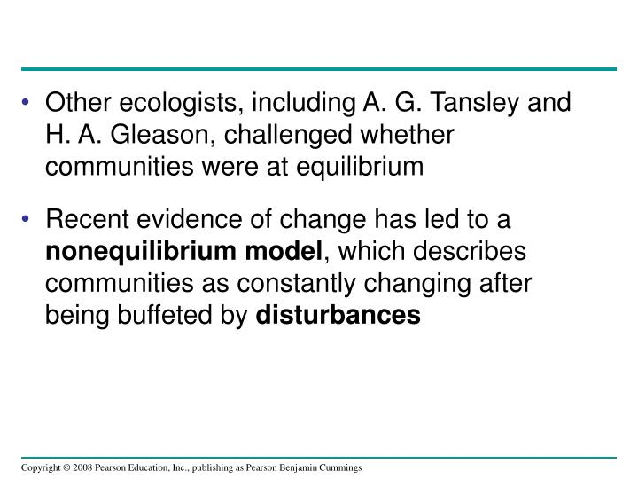 Other ecologists, including A. G. Tansley and H. A. Gleason, challenged whether communities were at equilibrium