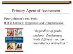 primary agent of assessment