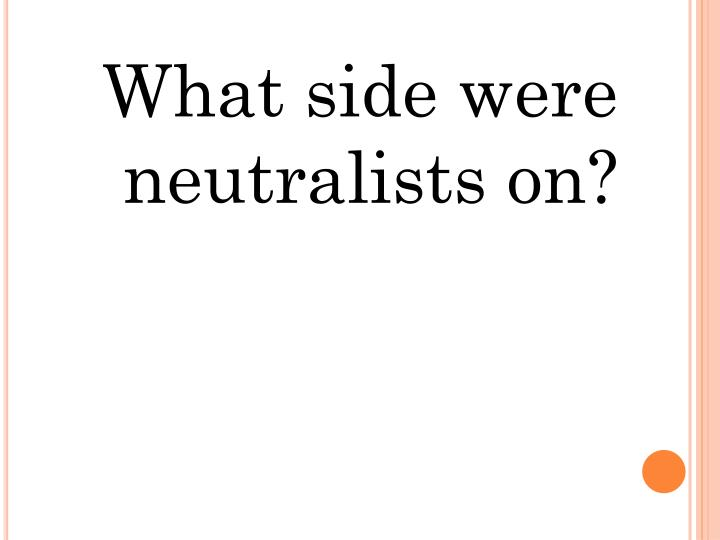 What side were neutralists on?