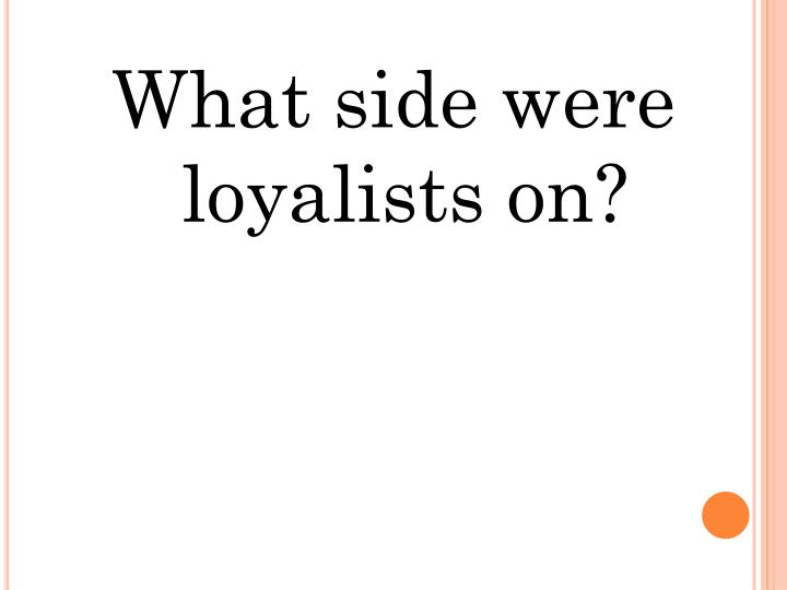 What side were loyalists on?